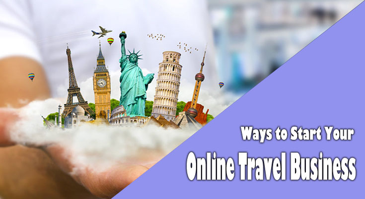 Ways to Start Your Online Travel Business: The most beneficial Variety of Online Travel Business for you personally